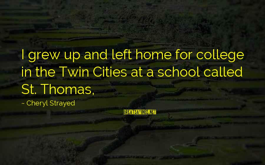 Gita Bellin Sayings By Cheryl Strayed: I grew up and left home for college in the Twin Cities at a school