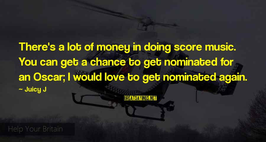 Gita Bellin Sayings By Juicy J: There's a lot of money in doing score music. You can get a chance to
