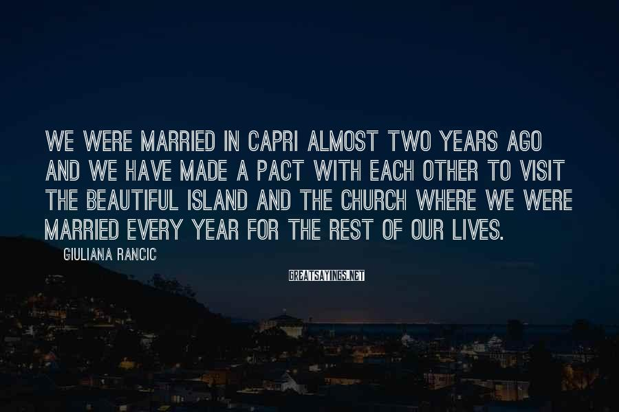 Giuliana Rancic Sayings: We were married in Capri almost two years ago and we have made a pact