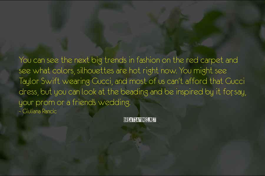 Giuliana Rancic Sayings: You can see the next big trends in fashion on the red carpet and see