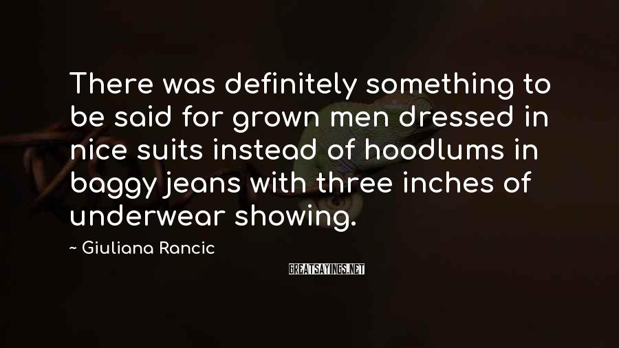 Giuliana Rancic Sayings: There was definitely something to be said for grown men dressed in nice suits instead