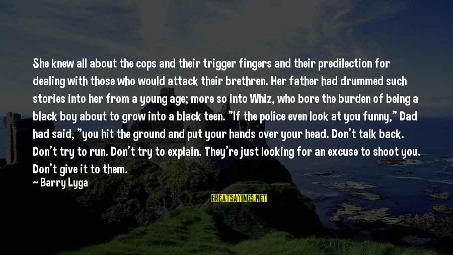 Give It A Try Sayings By Barry Lyga: She knew all about the cops and their trigger fingers and their predilection for dealing
