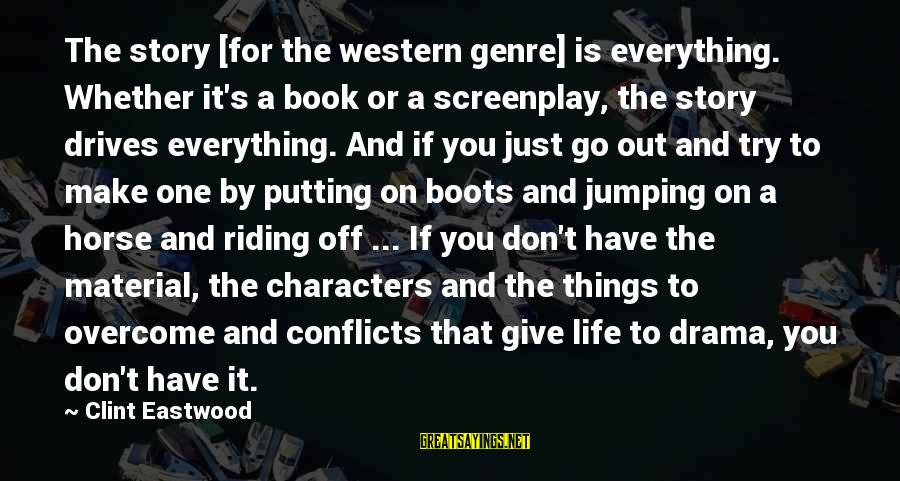 Give It A Try Sayings By Clint Eastwood: The story [for the western genre] is everything. Whether it's a book or a screenplay,