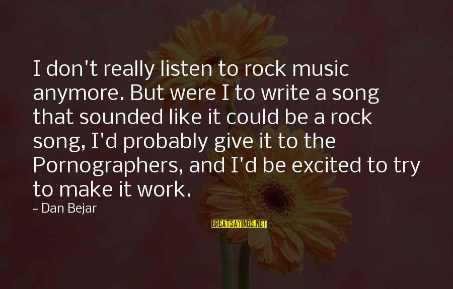Give It A Try Sayings By Dan Bejar: I don't really listen to rock music anymore. But were I to write a song