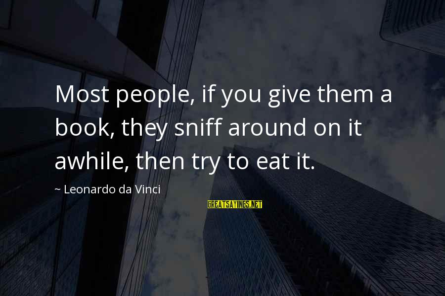 Give It A Try Sayings By Leonardo Da Vinci: Most people, if you give them a book, they sniff around on it awhile, then