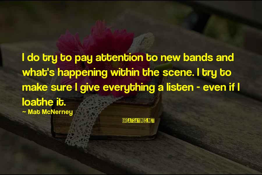Give It A Try Sayings By Mat McNerney: I do try to pay attention to new bands and what's happening within the scene.