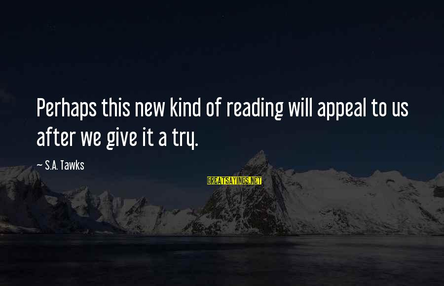 Give It A Try Sayings By S.A. Tawks: Perhaps this new kind of reading will appeal to us after we give it a
