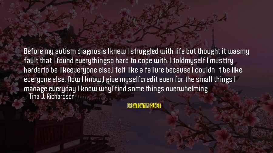 Give It A Try Sayings By Tina J. Richardson: Before my autism diagnosis Iknew I struggled with life but thought it wasmy fault that