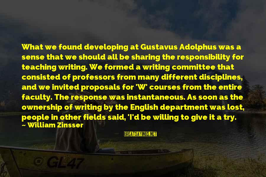 Give It A Try Sayings By William Zinsser: What we found developing at Gustavus Adolphus was a sense that we should all be