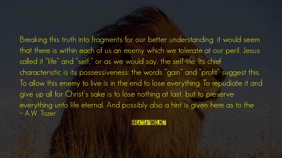 Give It All Or Nothing Sayings By A.W. Tozer: Breaking this truth into fragments for our better understanding, it would seem that there is