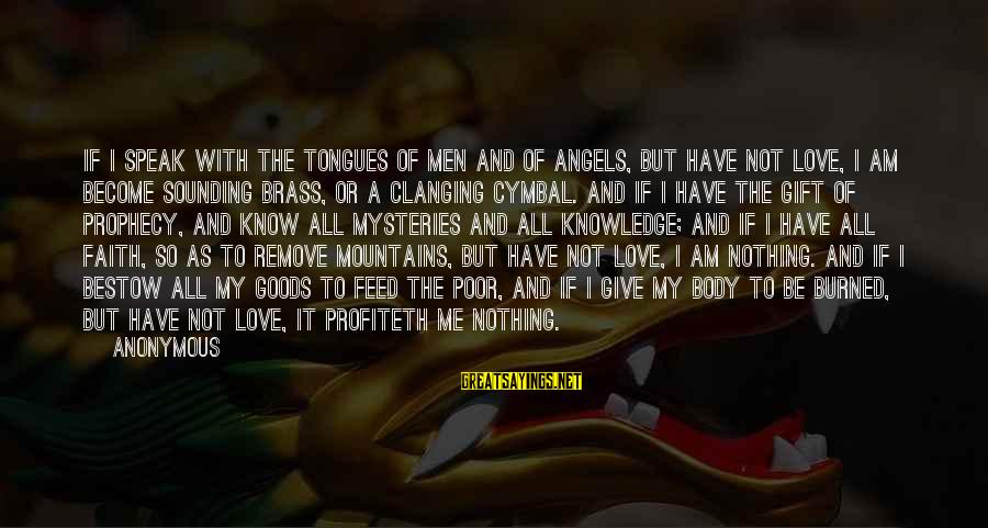 Give It All Or Nothing Sayings By Anonymous: If I speak with the tongues of men and of angels, but have not love,