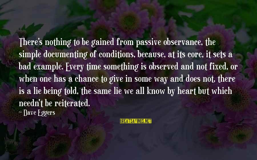 Give It All Or Nothing Sayings By Dave Eggers: There's nothing to be gained from passive observance, the simple documenting of conditions, because, at