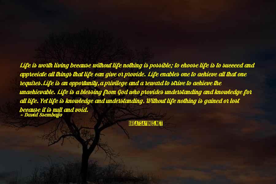 Give It All Or Nothing Sayings By David Ssembajjo: Life is worth living because without life nothing is possible; to choose life is to
