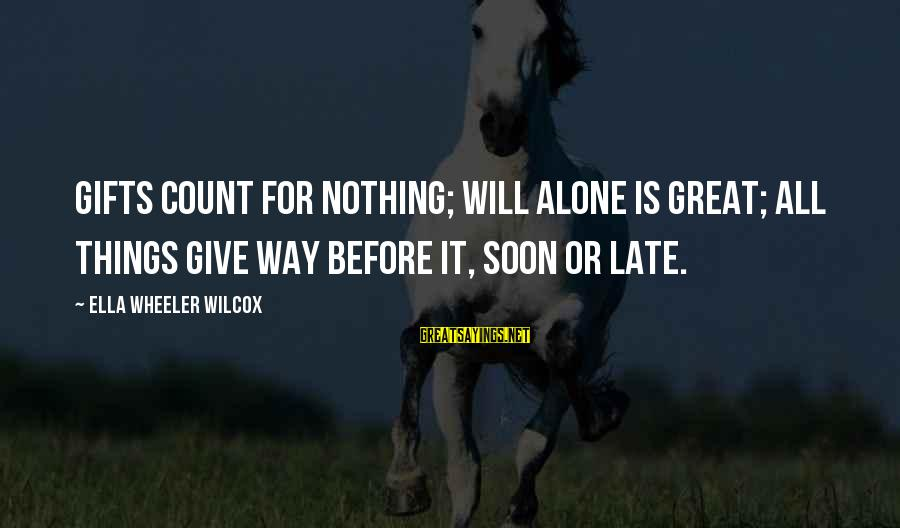 Give It All Or Nothing Sayings By Ella Wheeler Wilcox: Gifts count for nothing; will alone is great; All things give way before it, soon