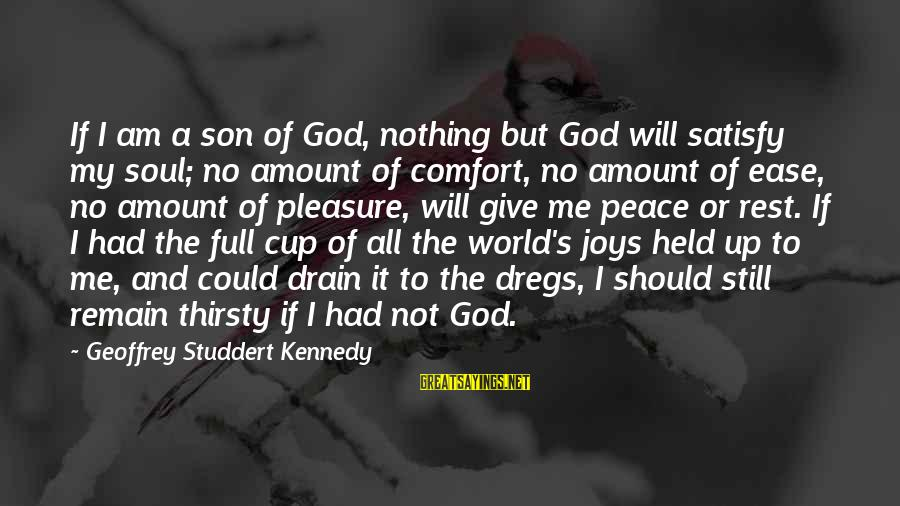 Give It All Or Nothing Sayings By Geoffrey Studdert Kennedy: If I am a son of God, nothing but God will satisfy my soul; no
