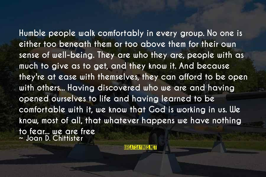 Give It All Or Nothing Sayings By Joan D. Chittister: Humble people walk comfortably in every group. No one is either too beneath them or