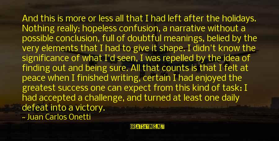 Give It All Or Nothing Sayings By Juan Carlos Onetti: And this is more or less all that I had left after the holidays. Nothing