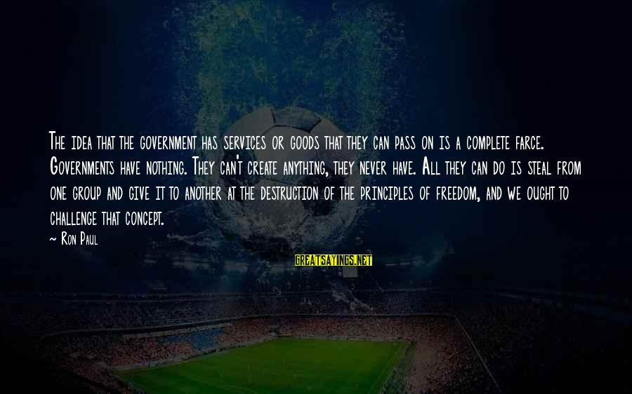 Give It All Or Nothing Sayings By Ron Paul: The idea that the government has services or goods that they can pass on is
