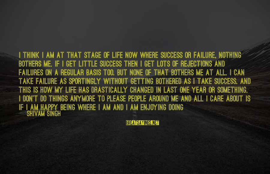 Give It All Or Nothing Sayings By Shivam Singh: I think I am at that stage of Life now where Success or Failure, nothing