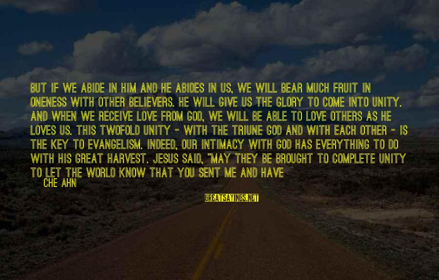 Give It To God Sayings By Che Ahn: But if we abide in Him and He abides in us, we will bear much