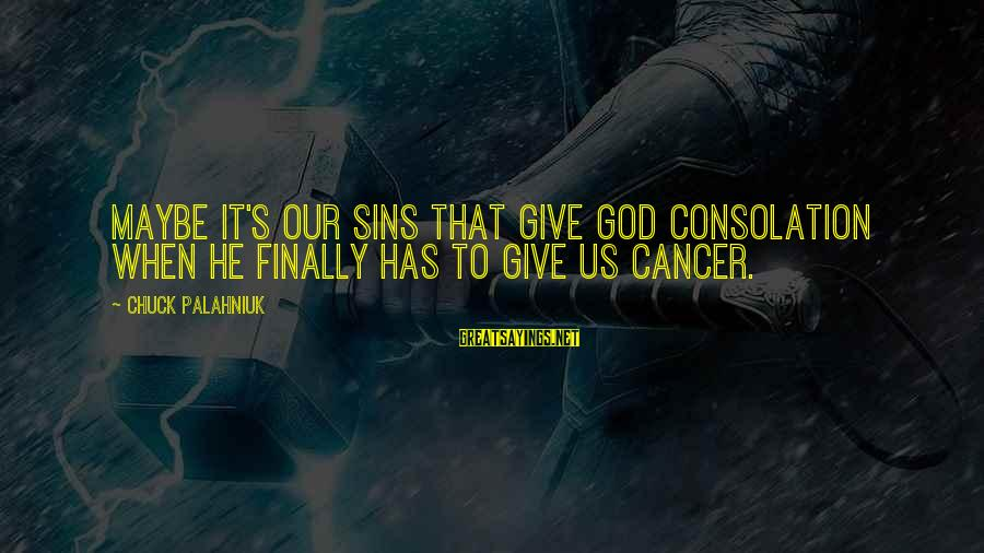 Give It To God Sayings By Chuck Palahniuk: Maybe it's our sins that give God consolation when he finally has to give us