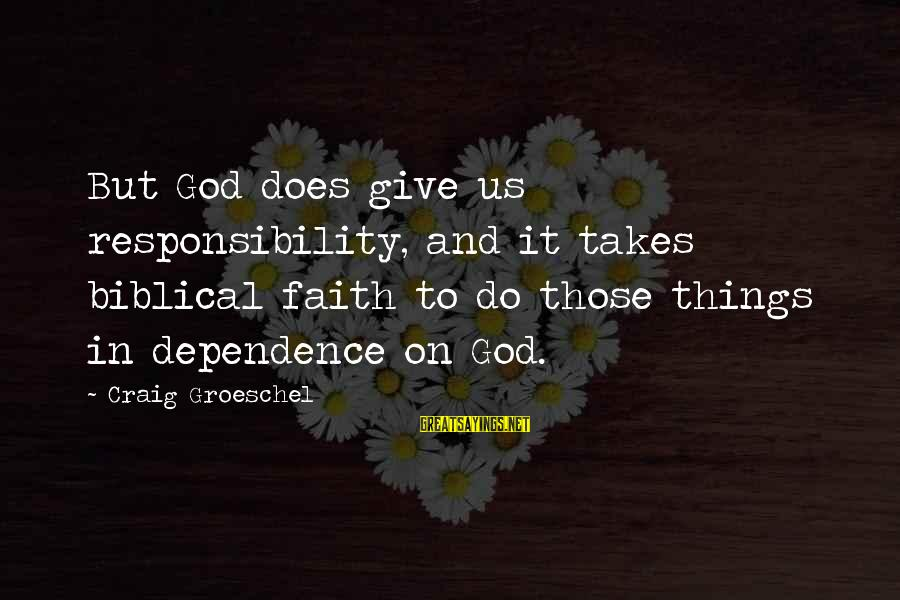 Give It To God Sayings By Craig Groeschel: But God does give us responsibility, and it takes biblical faith to do those things