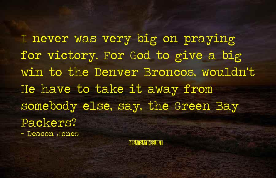 Give It To God Sayings By Deacon Jones: I never was very big on praying for victory. For God to give a big