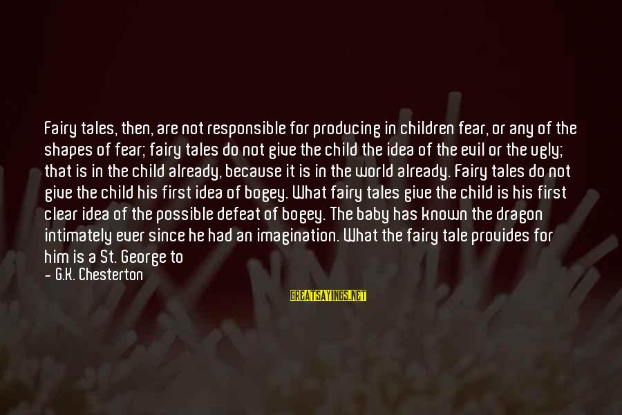 Give It To God Sayings By G.K. Chesterton: Fairy tales, then, are not responsible for producing in children fear, or any of the