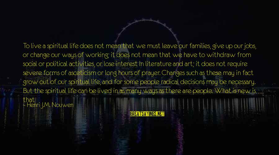 Give It To God Sayings By Henri J.M. Nouwen: To live a spiritual life does not mean that we must leave our families, give