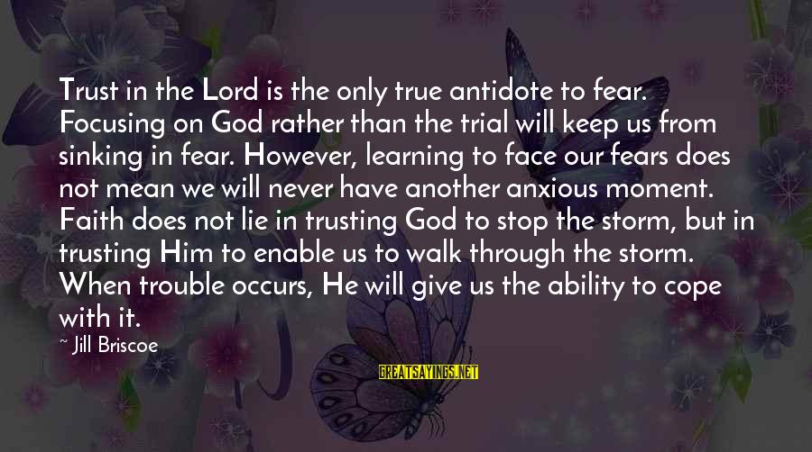 Give It To God Sayings By Jill Briscoe: Trust in the Lord is the only true antidote to fear. Focusing on God rather