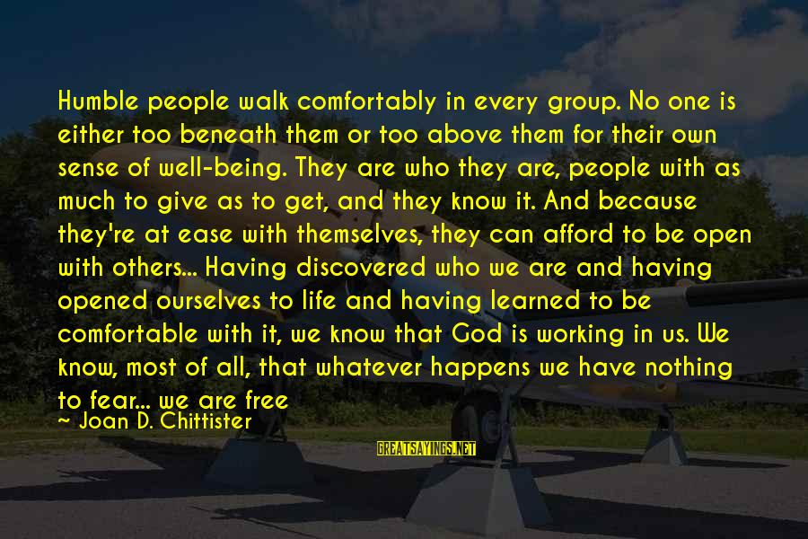 Give It To God Sayings By Joan D. Chittister: Humble people walk comfortably in every group. No one is either too beneath them or