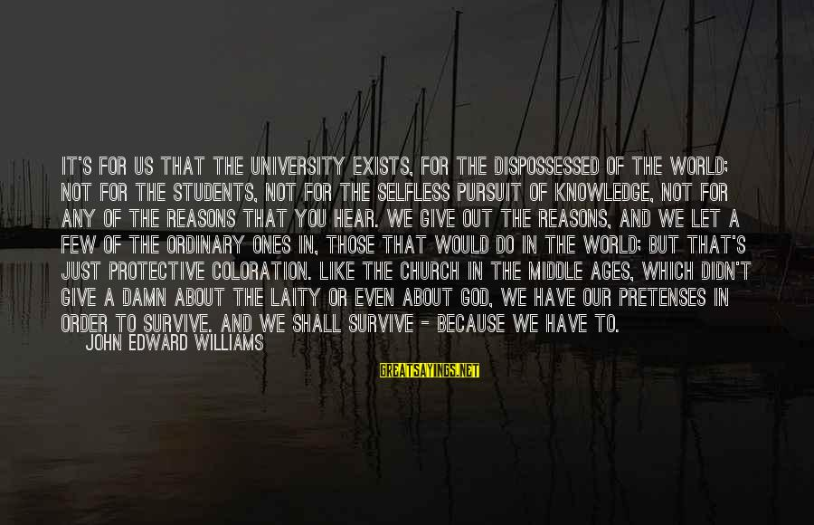 Give It To God Sayings By John Edward Williams: It's for us that the University exists, for the dispossessed of the world; not for