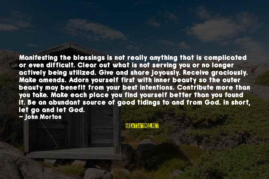 Give It To God Sayings By John Morton: Manifesting the blessings is not really anything that is complicated or even difficult. Clear out
