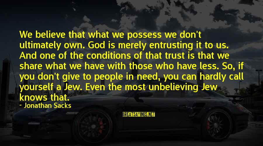 Give It To God Sayings By Jonathan Sacks: We believe that what we possess we don't ultimately own. God is merely entrusting it