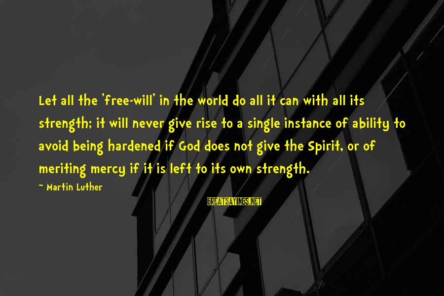 Give It To God Sayings By Martin Luther: Let all the 'free-will' in the world do all it can with all its strength;