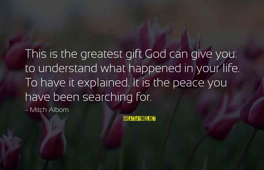 Give It To God Sayings By Mitch Albom: This is the greatest gift God can give you: to understand what happened in your