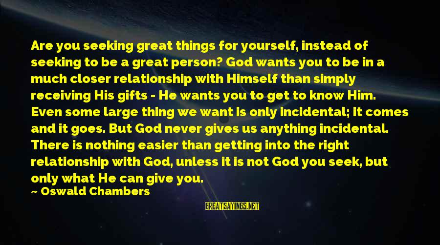 Give It To God Sayings By Oswald Chambers: Are you seeking great things for yourself, instead of seeking to be a great person?
