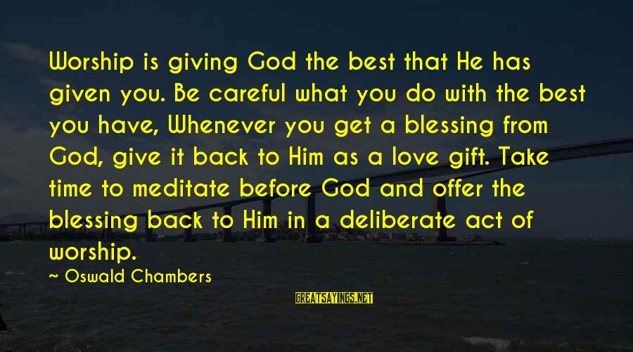 Give It To God Sayings By Oswald Chambers: Worship is giving God the best that He has given you. Be careful what you