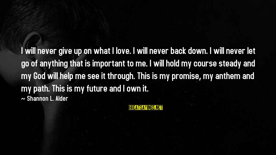 Give It To God Sayings By Shannon L. Alder: I will never give up on what I love. I will never back down. I
