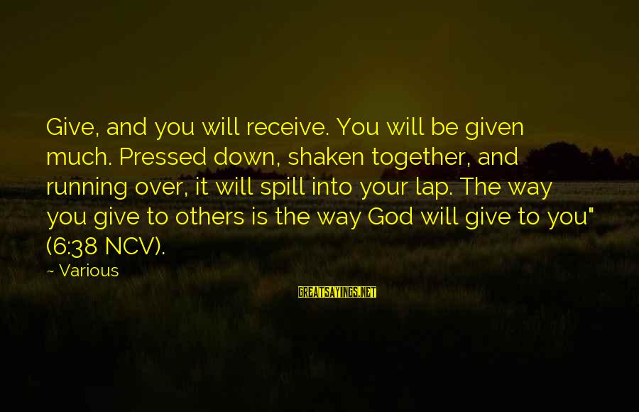 Give It To God Sayings By Various: Give, and you will receive. You will be given much. Pressed down, shaken together, and