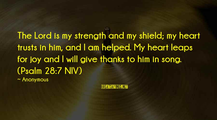 Give Thanks To The Lord Bible Sayings By Anonymous: The Lord is my strength and my shield; my heart trusts in him, and I