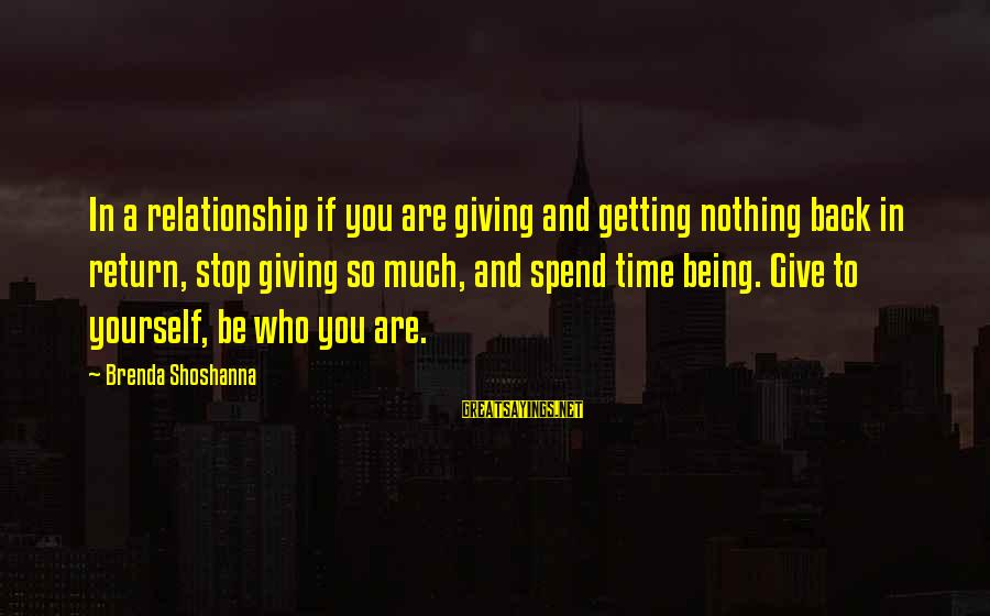 Giving And Getting Nothing In Return Sayings By Brenda Shoshanna: In a relationship if you are giving and getting nothing back in return, stop giving
