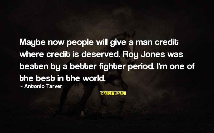 Giving Credit Sayings By Antonio Tarver: Maybe now people will give a man credit where credit is deserved. Roy Jones was