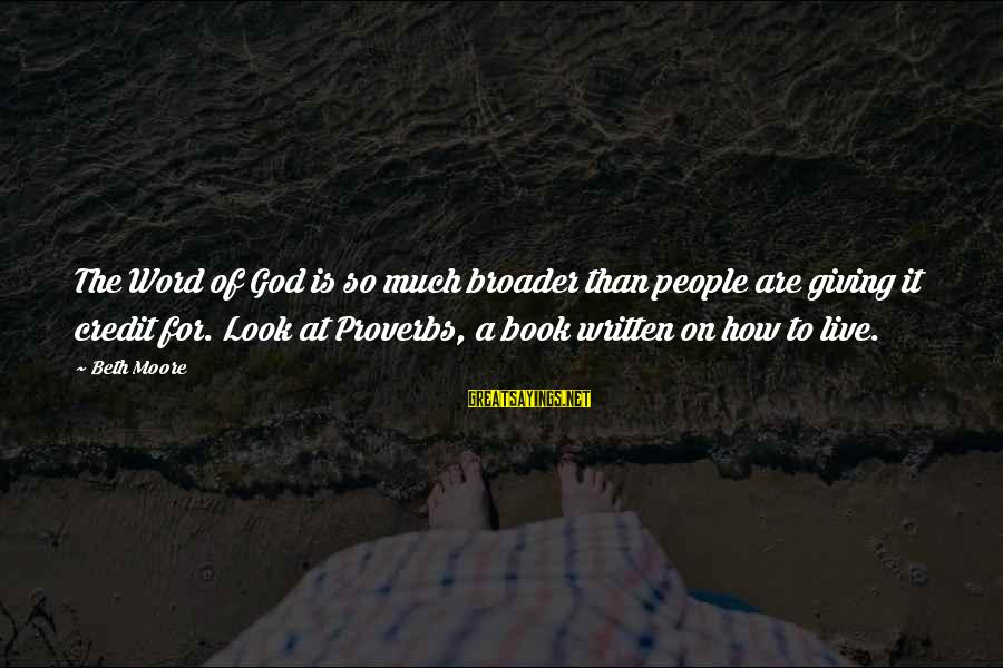 Giving Credit Sayings By Beth Moore: The Word of God is so much broader than people are giving it credit for.