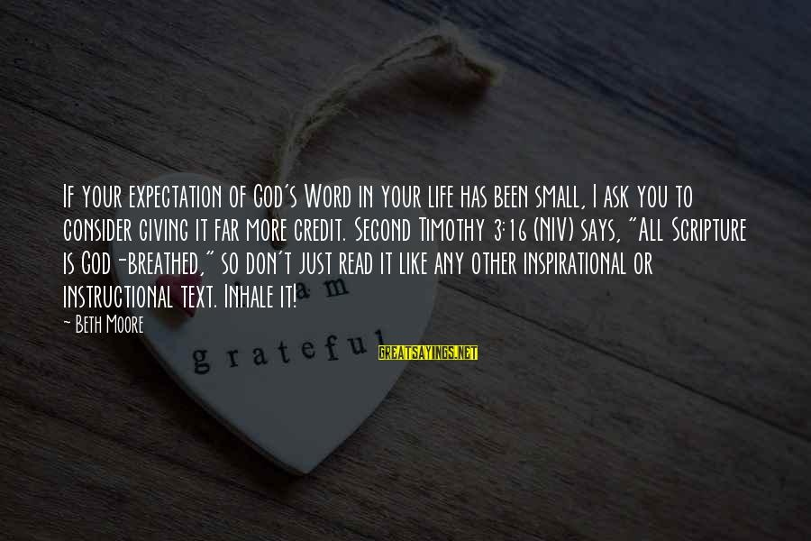 Giving Credit Sayings By Beth Moore: If your expectation of God's Word in your life has been small, I ask you