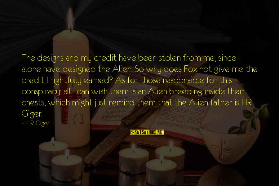 Giving Credit Sayings By H.R. Giger: The designs and my credit have been stolen from me, since I alone have designed