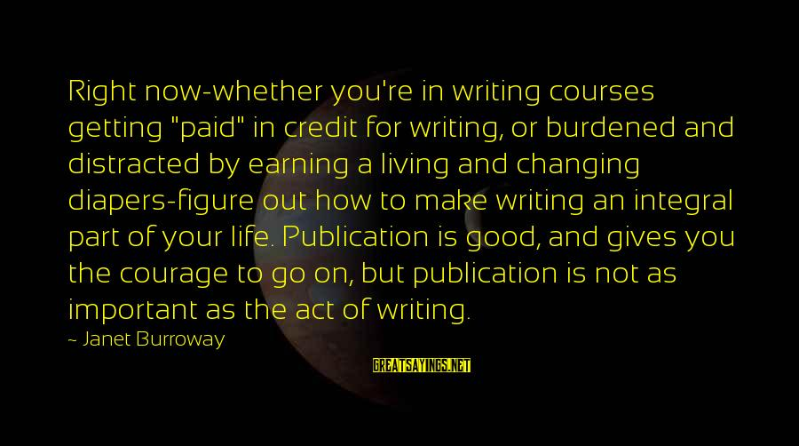 """Giving Credit Sayings By Janet Burroway: Right now-whether you're in writing courses getting """"paid"""" in credit for writing, or burdened and"""