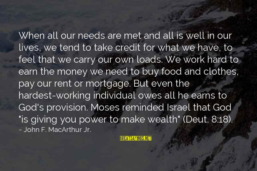 Giving Credit Sayings By John F. MacArthur Jr.: When all our needs are met and all is well in our lives, we tend