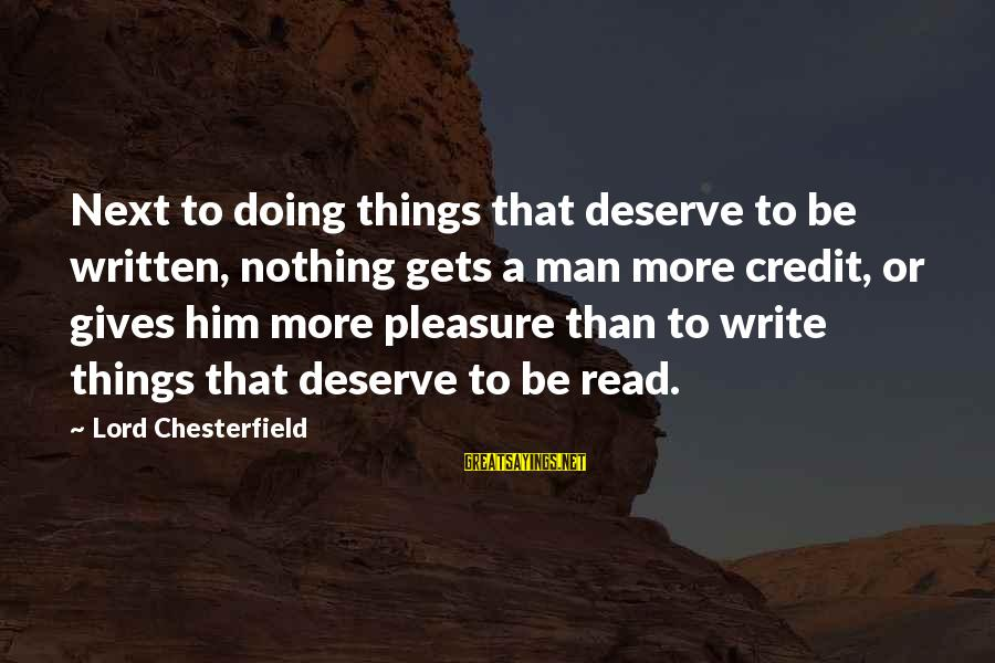 Giving Credit Sayings By Lord Chesterfield: Next to doing things that deserve to be written, nothing gets a man more credit,