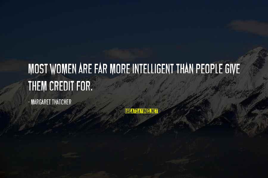 Giving Credit Sayings By Margaret Thatcher: Most women are far more intelligent than people give them credit for.